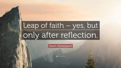247264-Soren-Kierkegaard-Quote-Leap-of-faith-yes-but-only-after