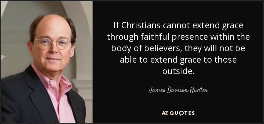 quote-if-christians-cannot-extend-grace-through-faithful-presence-within-the-body-of-believers-james-davison-hunter-86-64-59